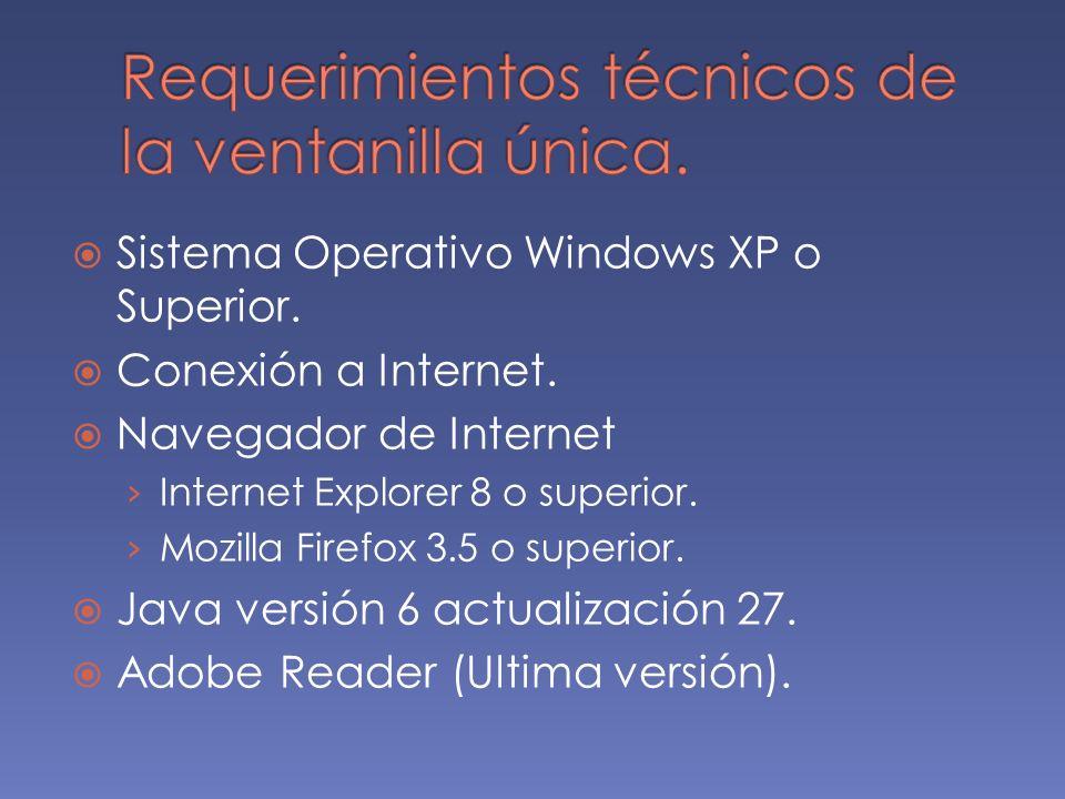 Sistema Operativo Windows XP o Superior. Conexión a Internet. Navegador de Internet Internet Explorer 8 o superior. Mozilla Firefox 3.5 o superior. Ja
