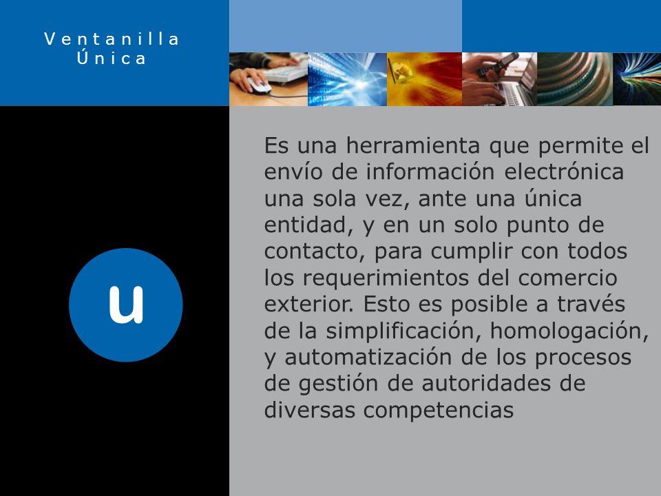 Es una herramienta que permite el envío de información electrónica una sola vez, ante una única entidad, y en un solo punto de contacto, para cumplir con todos los requerimientos del comercio exterior.