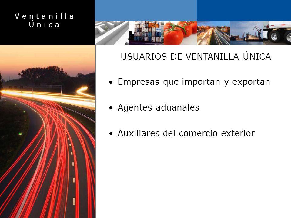 V e n t a n i l l a Ú n i c a USUARIOS DE VENTANILLA ÚNICA Empresas que importan y exportan Agentes aduanales Auxiliares del comercio exterior.