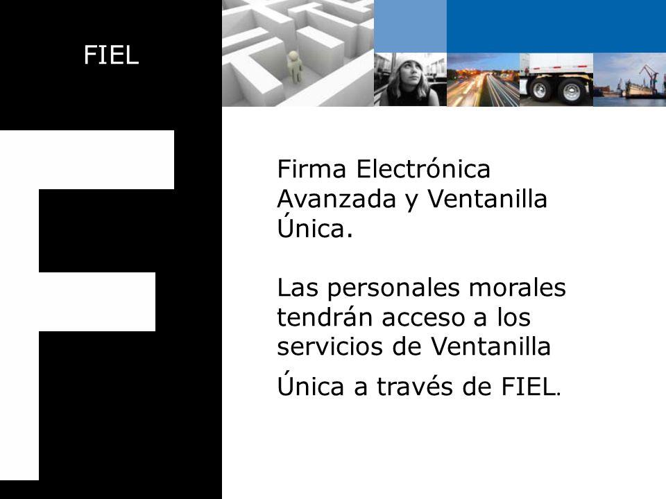 FIEL: FIRMA ELECTRÓNICA AVANZADA Es un mecanismo seguro y ágil para realizar operaciones electrónicas por internet.