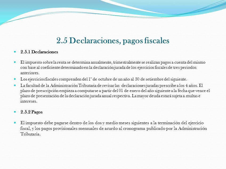 2.5 Declaraciones, pagos fiscales 2.5.1 Declaraciones El impuesto sobre la renta se determina anualmente, trimestralmente se realizan pagos a cuenta d