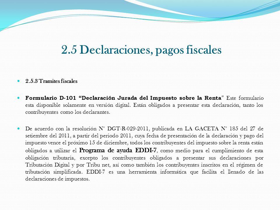 2.5 Declaraciones, pagos fiscales 2.5.3 Tramites fiscales Formulario D-101 Declaración Jurada del Impuesto sobre la Renta Este formulario esta disponi