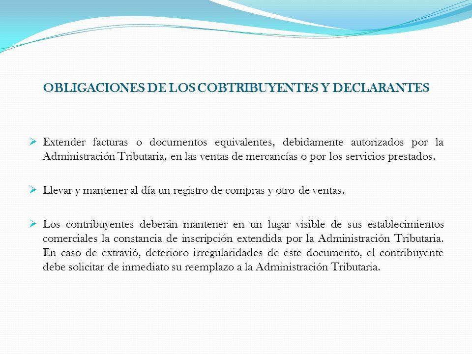 OBLIGACIONES DE LOS COBTRIBUYENTES Y DECLARANTES Extender facturas o documentos equivalentes, debidamente autorizados por la Administración Tributaria
