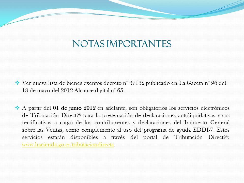 NOTAS IMPORTANTES Ver nueva lista de bienes exentos decreto n° 37132 publicado en La Gaceta n° 96 del 18 de mayo del 2012 Alcance digital n° 65. A par