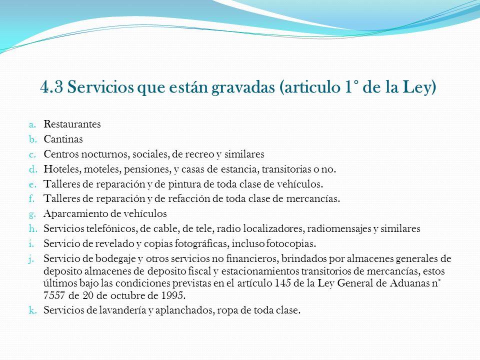 4.3 Servicios que están gravadas (articulo 1° de la Ley) a. Restaurantes b. Cantinas c. Centros nocturnos, sociales, de recreo y similares d. Hoteles,