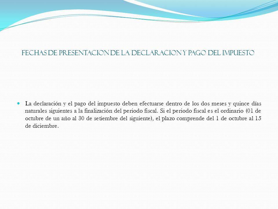 FECHAS DE PRESENTACION DE LA DECLARACION Y PAGO DEL IMPUESTO La declaración y el pago del impuesto deben efectuarse dentro de los dos meses y quince d