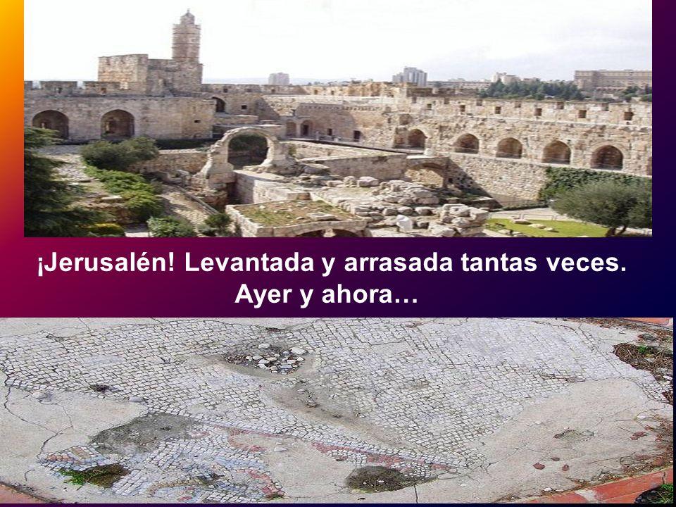 ¡Jerusalén! Levantada y arrasada tantas veces. Ayer y ahora…