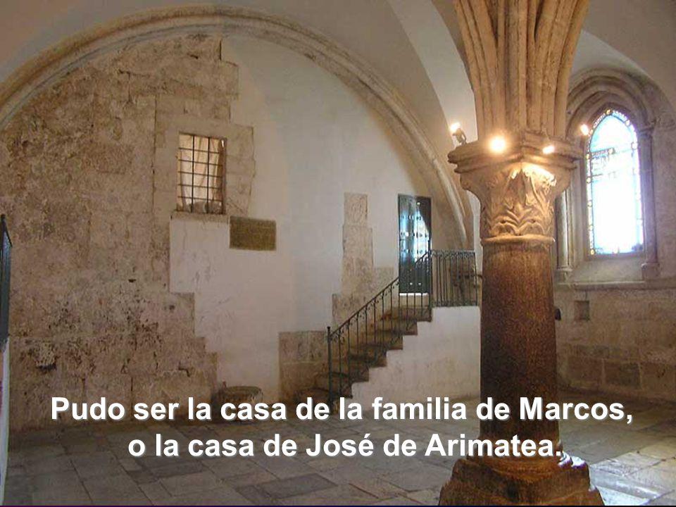 Pudo ser la casa de la familia de Marcos, o la casa de José de Arimatea.