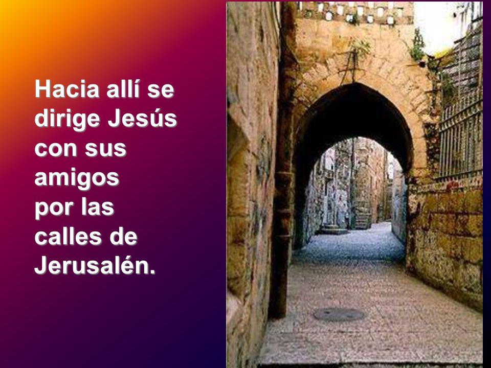 Hacia allí se dirige Jesús con sus amigos por las calles de Jerusalén.