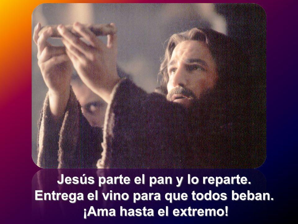 Jesús parte el pan y lo reparte. Entrega el vino para que todos beban. ¡Ama hasta el extremo!