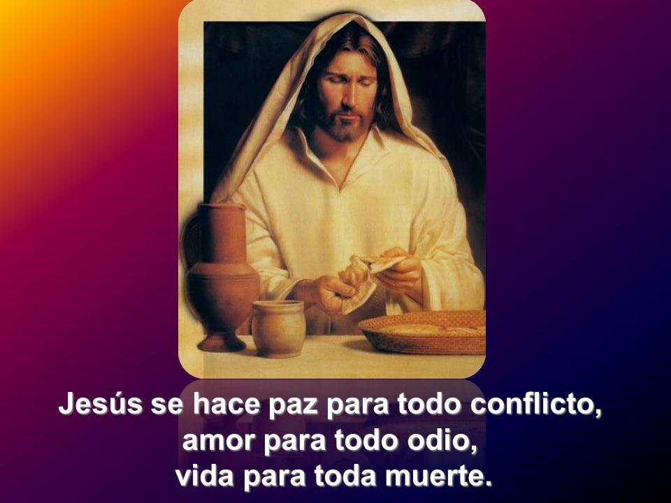 Jesús se hace paz para todo conflicto, amor para todo odio, vida para toda muerte.