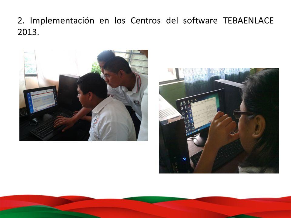 2. Implementación en los Centros del software TEBAENLACE 2013.