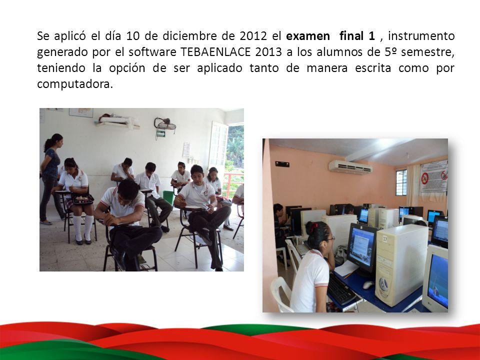 Se aplicó el día 10 de diciembre de 2012 el examen final 1, instrumento generado por el software TEBAENLACE 2013 a los alumnos de 5º semestre, teniend