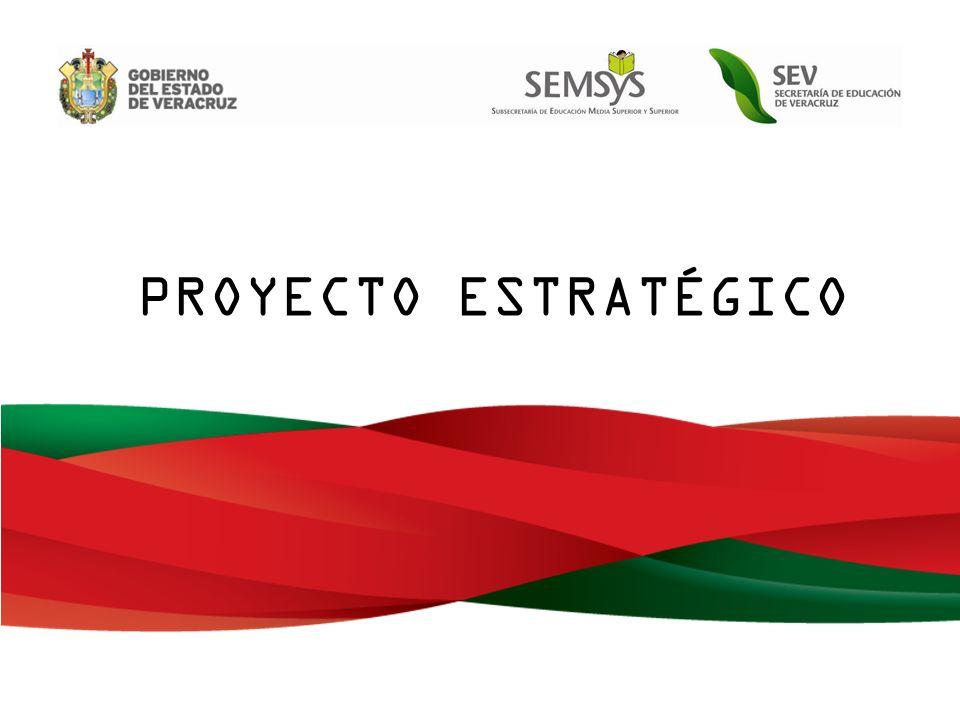 Proyecto Estratégico Establecer como eje central la mejora de la calidad educativa en beneficio de los veracruzanos.