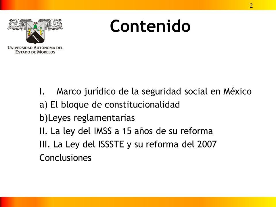 Contenido I.Marco jurídico de la seguridad social en México a) El bloque de constitucionalidad b)Leyes reglamentarias II. La ley del IMSS a 15 años de