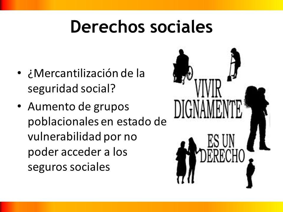 Derechos sociales ¿Mercantilización de la seguridad social? Aumento de grupos poblacionales en estado de vulnerabilidad por no poder acceder a los seg