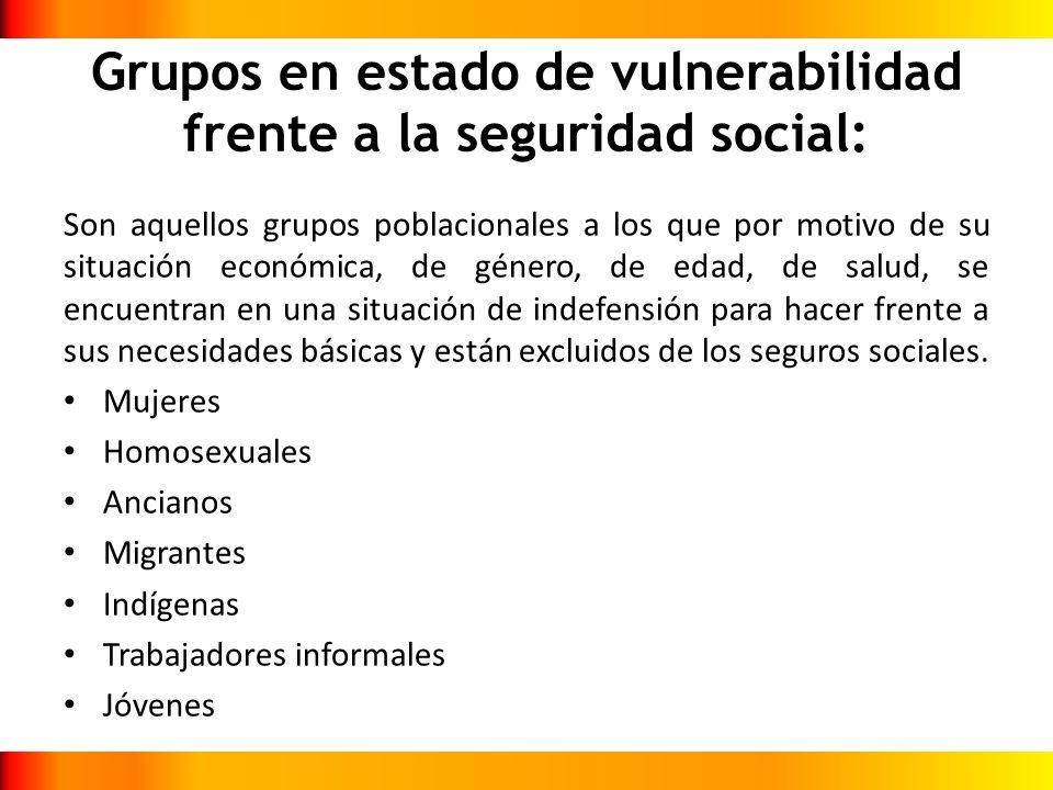 Grupos en estado de vulnerabilidad frente a la seguridad social: Son aquellos grupos poblacionales a los que por motivo de su situación económica, de