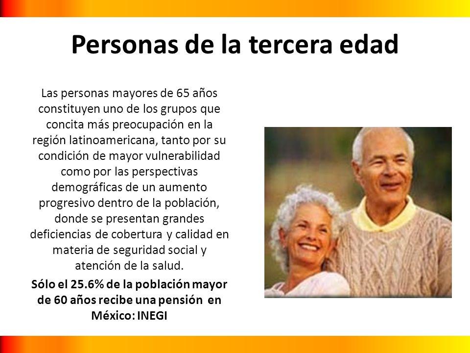 Personas de la tercera edad Las personas mayores de 65 años constituyen uno de los grupos que concita más preocupación en la región latinoamericana, t