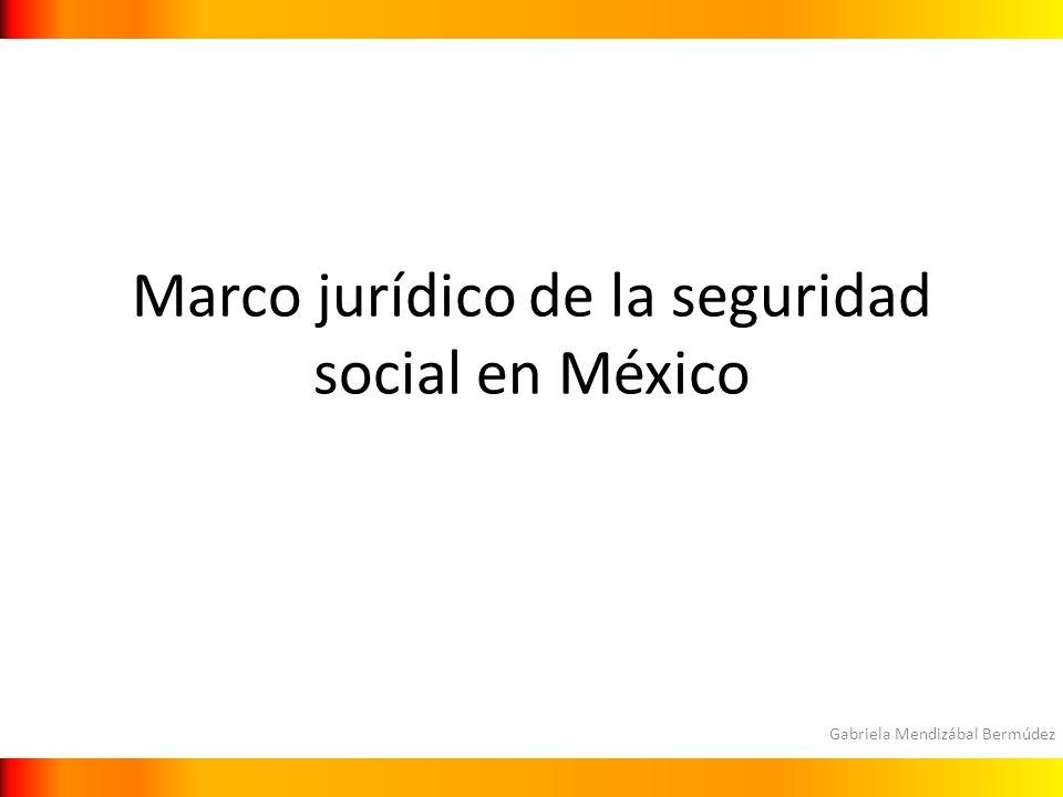Gabriela Mendizábal Bermúdez Marco jurídico de la seguridad social en México