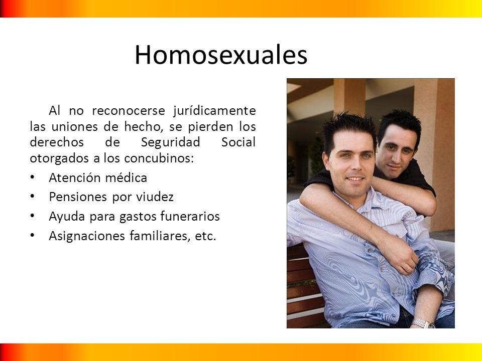 Homosexuales Al no reconocerse jurídicamente las uniones de hecho, se pierden los derechos de Seguridad Social otorgados a los concubinos: Atención mé