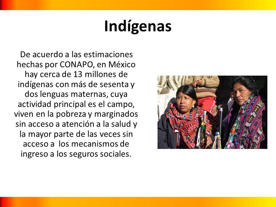Indígenas De acuerdo a las estimaciones hechas por CONAPO, en México hay cerca de 13 millones de indígenas con más de sesenta y dos lenguas maternas,