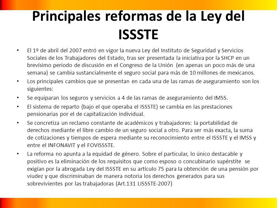 Principales reformas de la Ley del ISSSTE El 1º de abril del 2007 entró en vigor la nueva Ley del Instituto de Seguridad y Servicios Sociales de los T