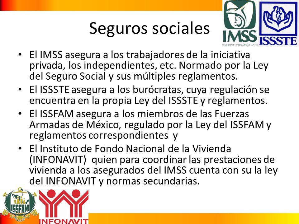 Seguros sociales El IMSS asegura a los trabajadores de la iniciativa privada, los independientes, etc. Normado por la Ley del Seguro Social y sus múlt