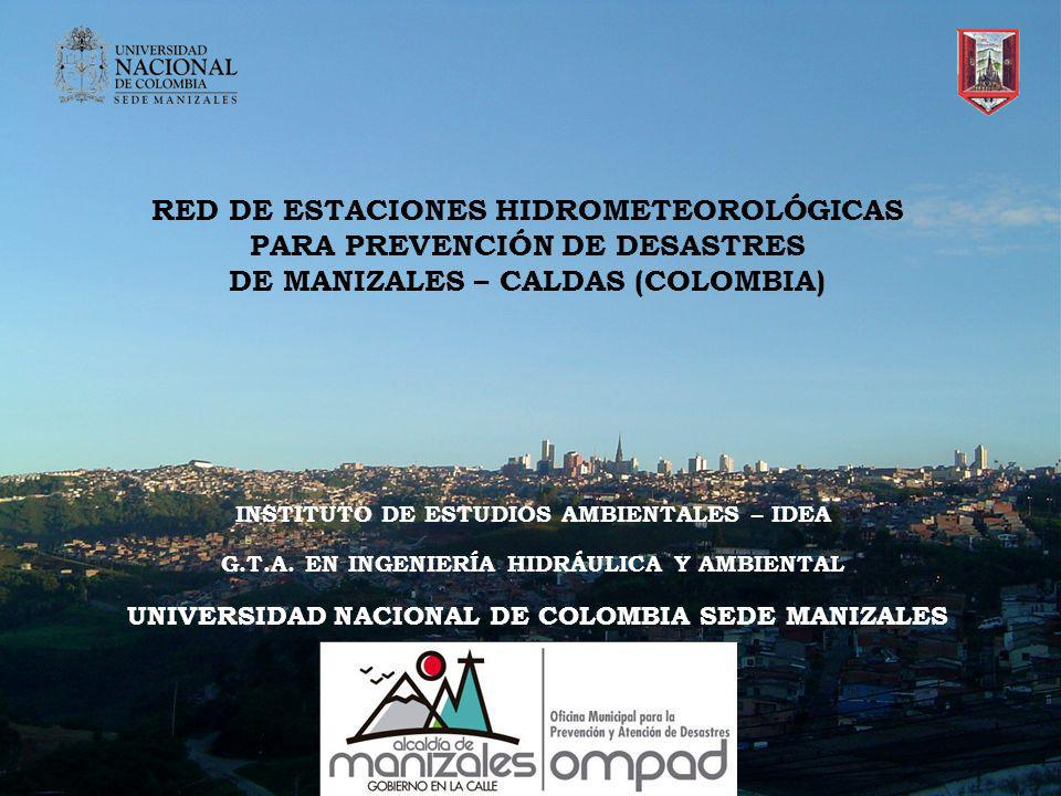 INDICADOR A25 COMO BASE PARA ACTIVAR ALERTAS TEMPRANAS RED DE ESTACIONES HIDROMETEOROLÓGICAS PARA PREVENCIÓN DE DESASTRES DE MANIZALES UNIVERSIDAD NACIONAL DE COLOMBIA SEDE MANIZALES INSTITUTO DE ESTUDIOS AMBIENTALES IDEA G.T.A.