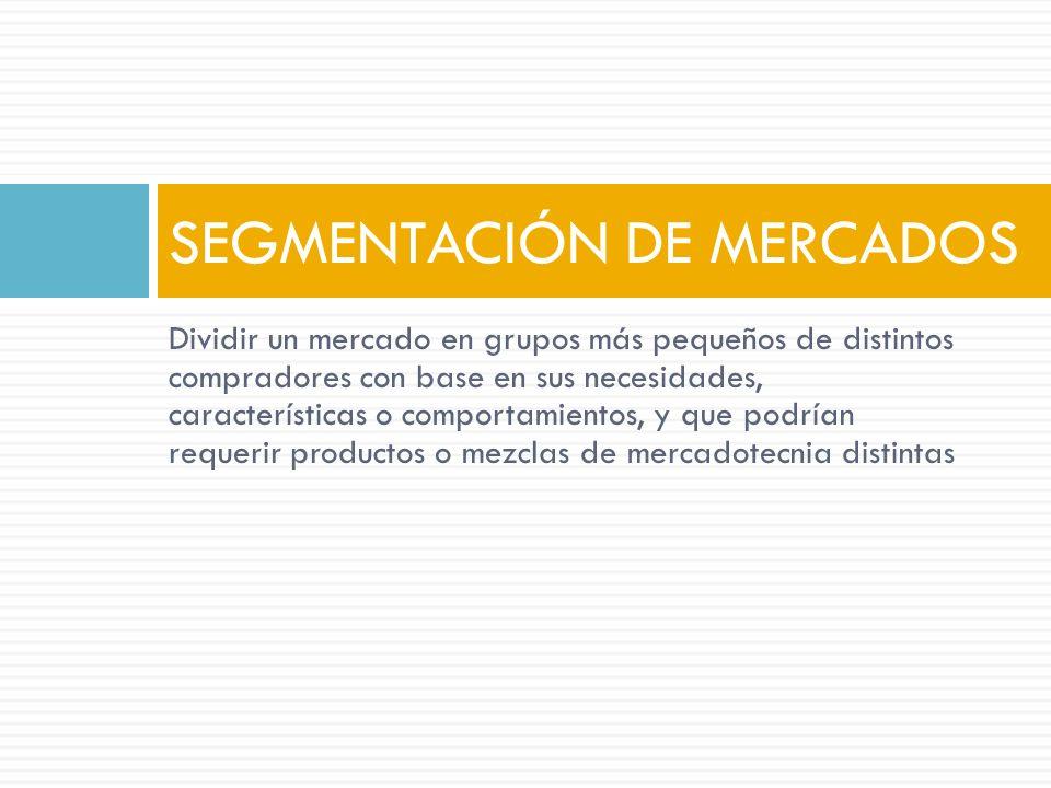VENTAJAS DE LA SEGMENTACIÓN Certidumbre en el tamaño del mercado Claridad al establecer planes de acción Identificación de los consumidores integrantes del mercado Reconocimiento de actividades y deseos del consumidor Simplificación en la estructura de marcas Facilidad para la realización de actividades promocionales Simplicidad para planear