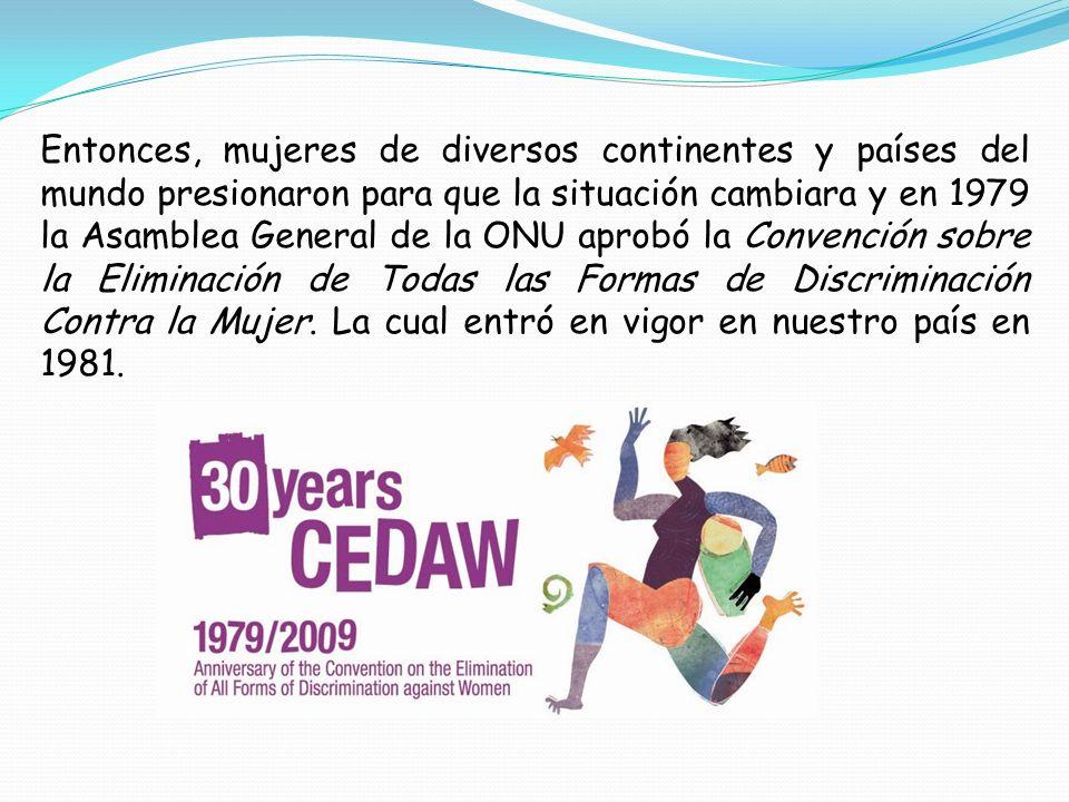Entonces, mujeres de diversos continentes y países del mundo presionaron para que la situación cambiara y en 1979 la Asamblea General de la ONU aprobó