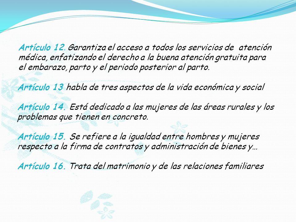 Artículo 12. Garantiza el acceso a todos los servicios de atención médica, enfatizando el derecho a la buena atención gratuita para el embarazo, parto