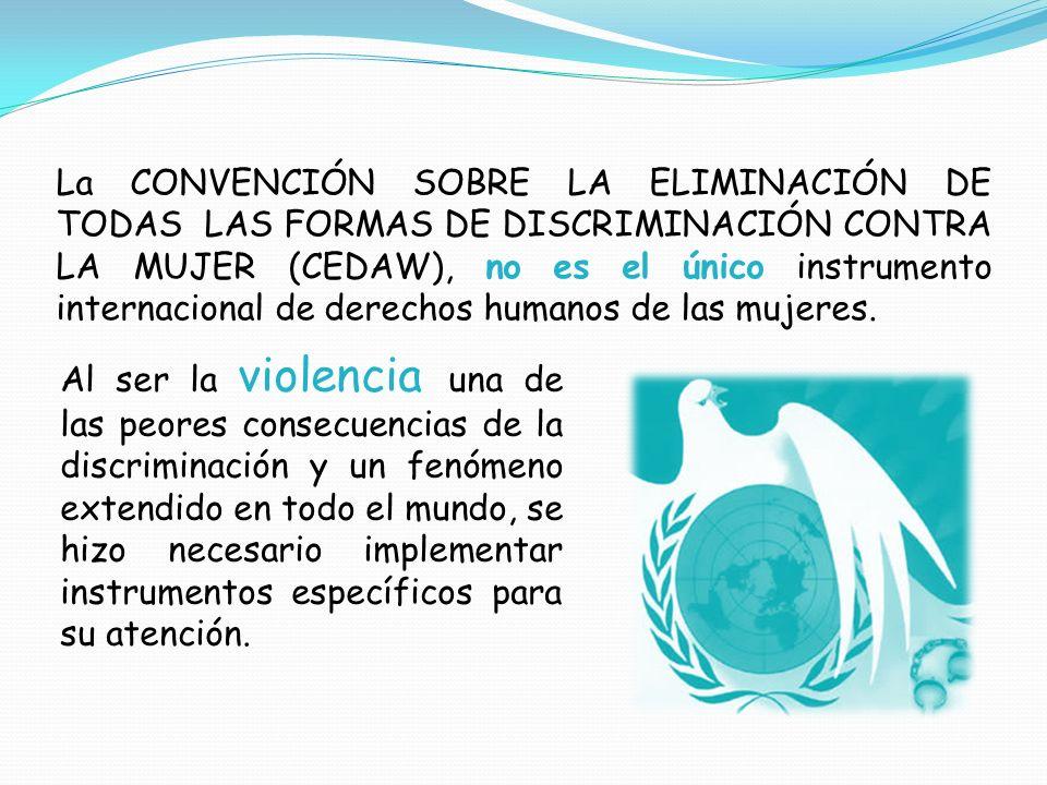La CONVENCIÓN SOBRE LA ELIMINACIÓN DE TODAS LAS FORMAS DE DISCRIMINACIÓN CONTRA LA MUJER (CEDAW), no es el único instrumento internacional de derechos