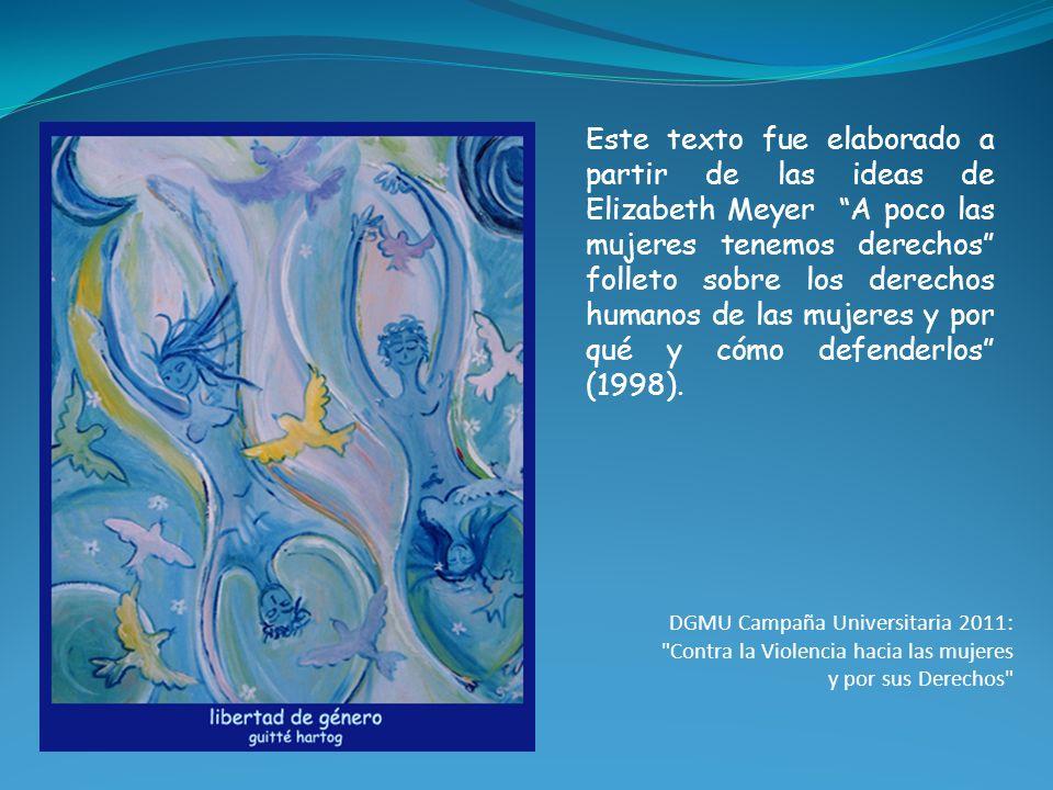 Este texto fue elaborado a partir de las ideas de Elizabeth Meyer A poco las mujeres tenemos derechos folleto sobre los derechos humanos de las mujere