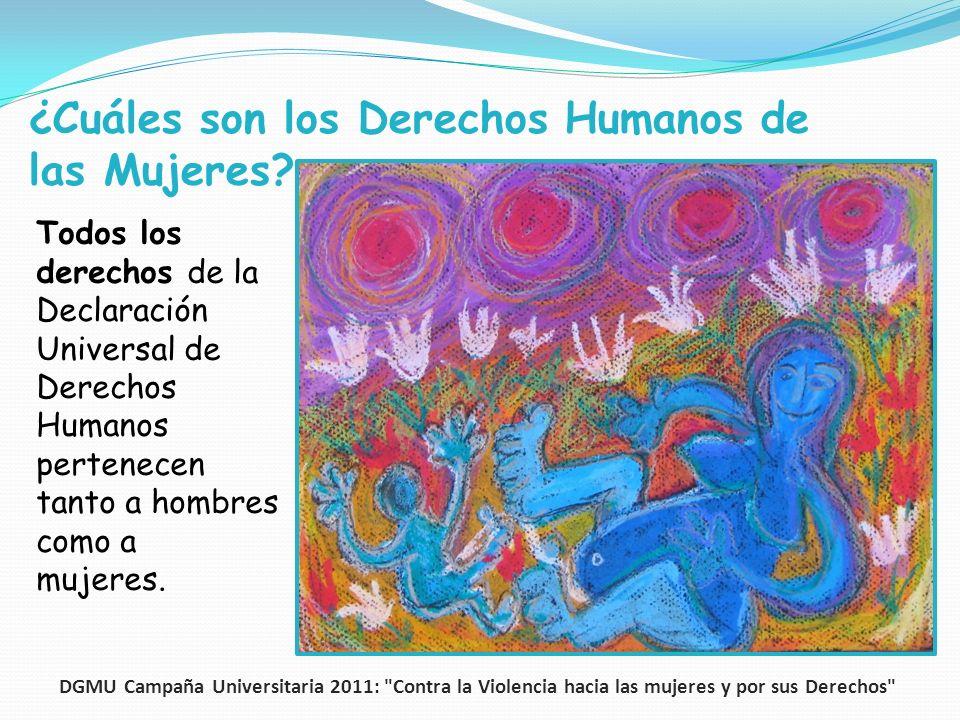¿Cuáles son los Derechos Humanos de las Mujeres? Todos los derechos de la Declaración Universal de Derechos Humanos pertenecen tanto a hombres como a
