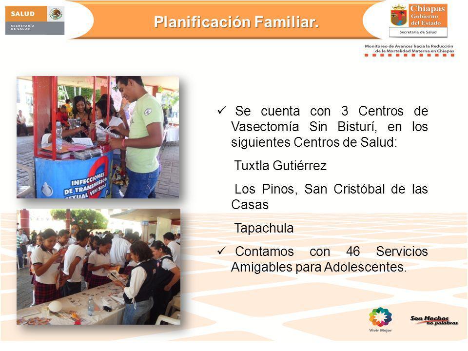Se cuenta con 3 Centros de Vasectomía Sin Bisturí, en los siguientes Centros de Salud: Tuxtla Gutiérrez Los Pinos, San Cristóbal de las Casas Tapachul