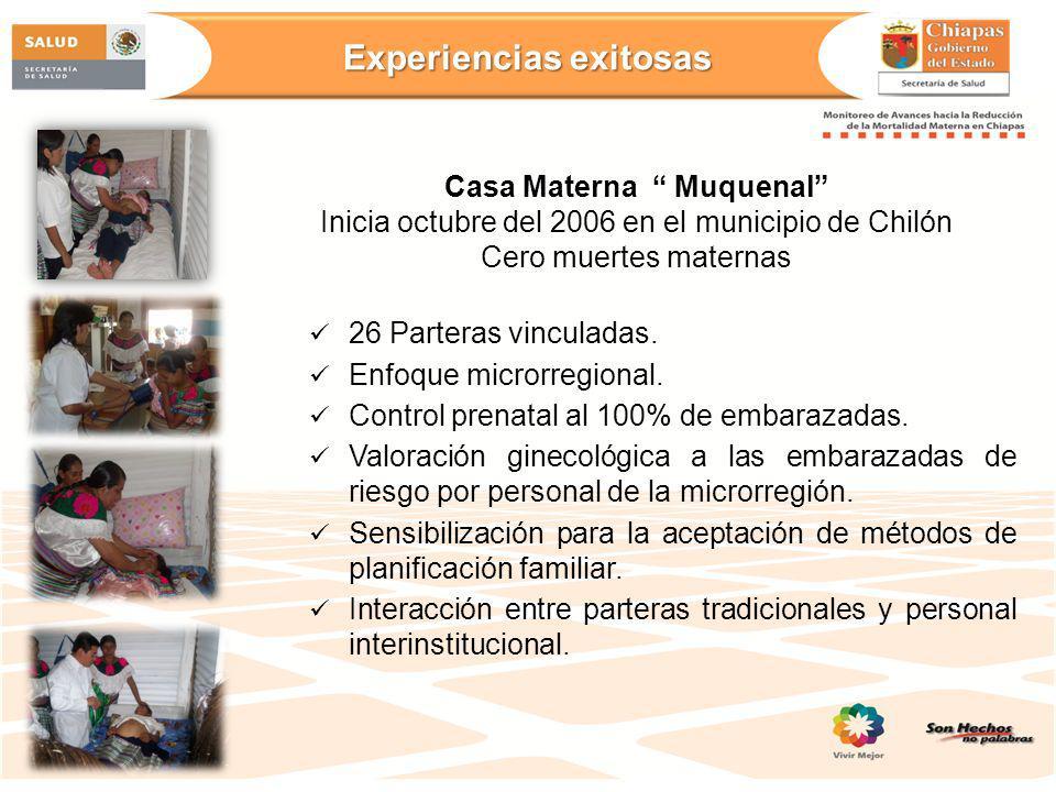 Casa Materna Muquenal Inicia octubre del 2006 en el municipio de Chilón Cero muertes maternas 26 Parteras vinculadas. Enfoque microrregional. Control
