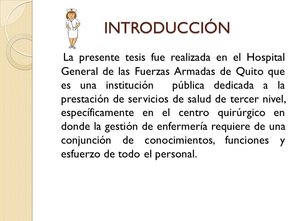 INTRODUCCIÓN La presente tesis fue realizada en el Hospital General de las Fuerzas Armadas de Quito que es una institución pública dedicada a la prest