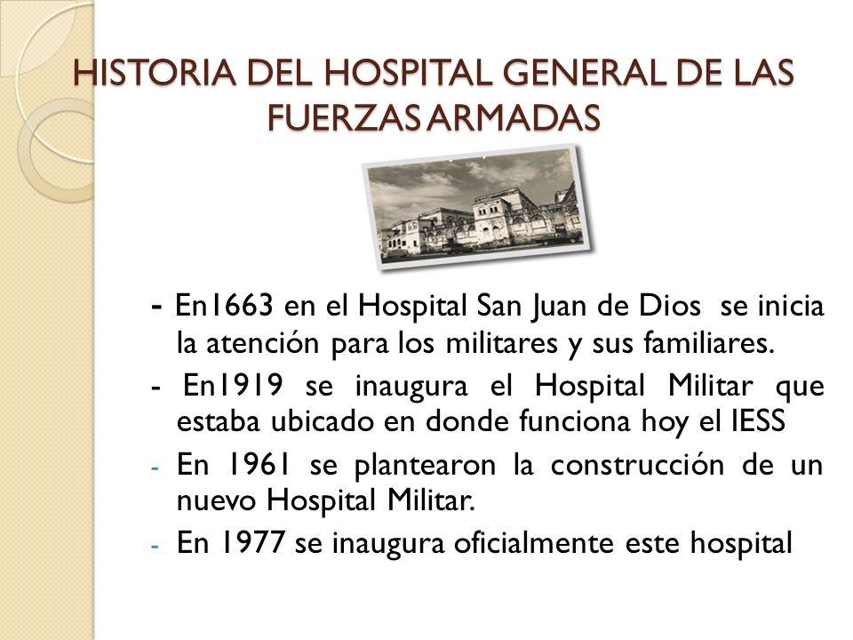 HISTORIA DEL HOSPITAL GENERAL DE LAS FUERZAS ARMADAS - En1663 en el Hospital San Juan de Dios se inicia la atención para los militares y sus familiare