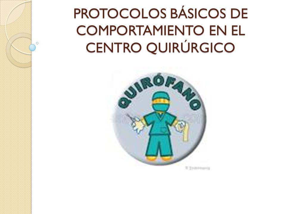 PROTOCOLOS BÁSICOS DE COMPORTAMIENTO EN EL CENTRO QUIRÚRGICO ……..
