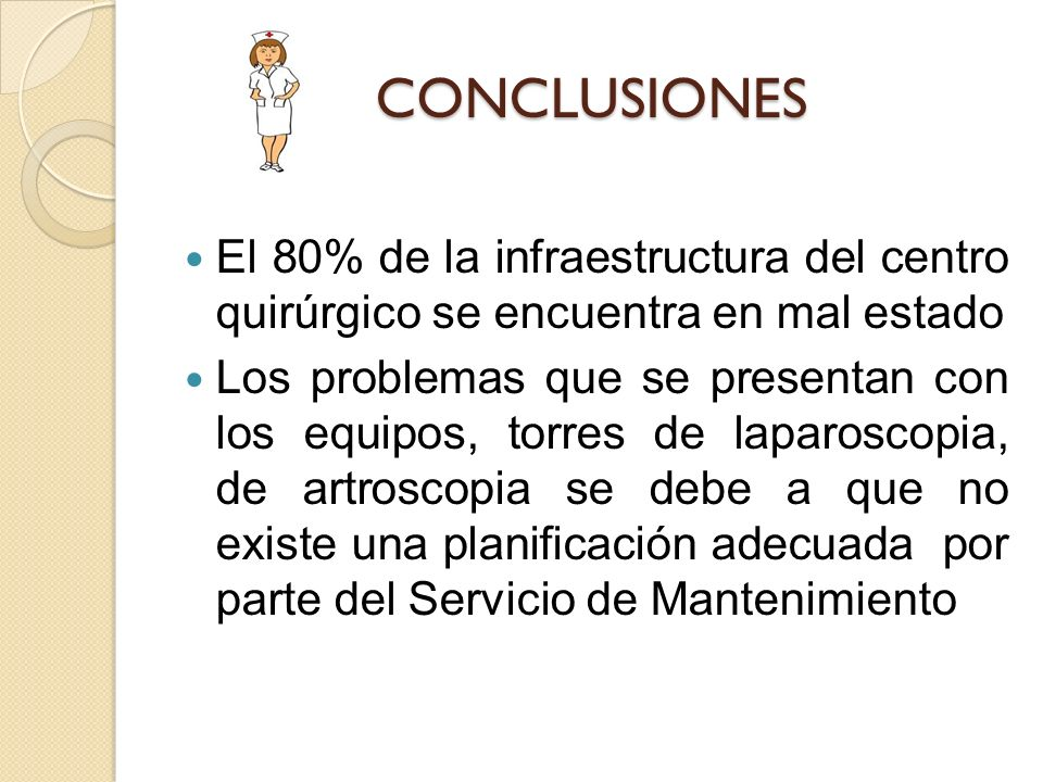 CONCLUSIONES El 80% de la infraestructura del centro quirúrgico se encuentra en mal estado Los problemas que se presentan con los equipos, torres de l