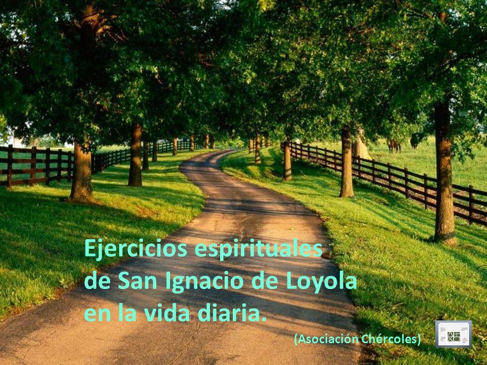 Ejercicios espirituales de San Ignacio de Loyola en la vida diaria. (Asociación Chércoles)