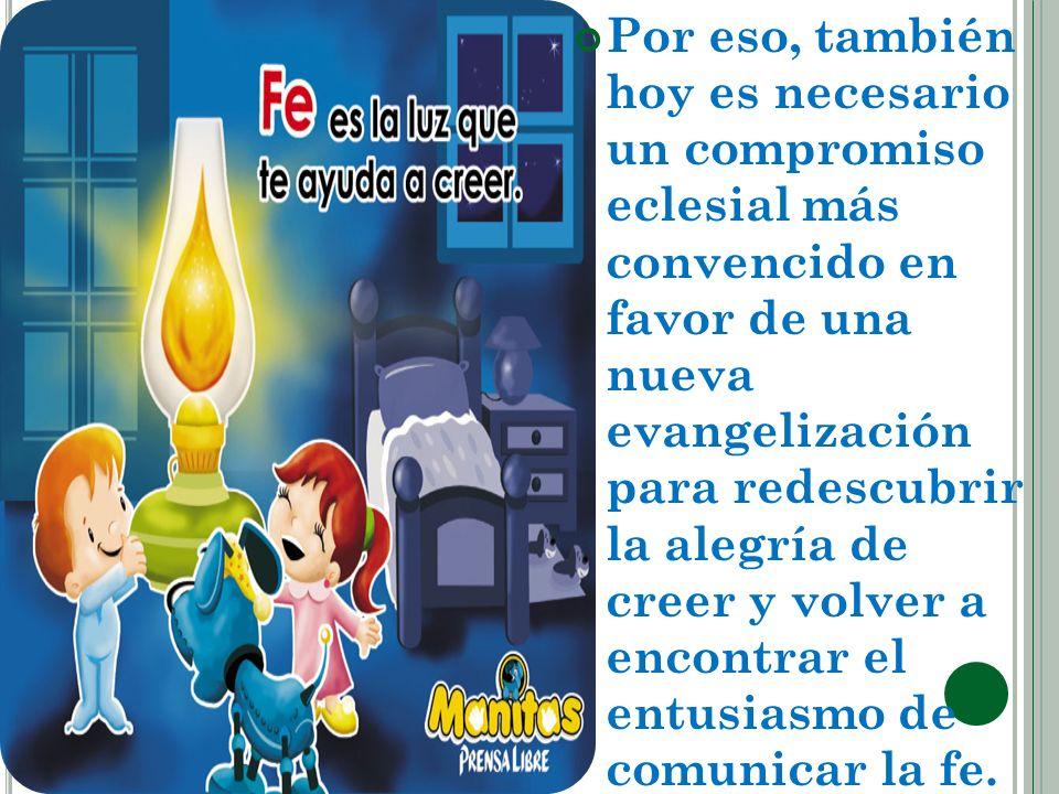 Por eso, también hoy es necesario un compromiso eclesial más convencido en favor de una nueva evangelización para redescubrir la alegría de creer y vo