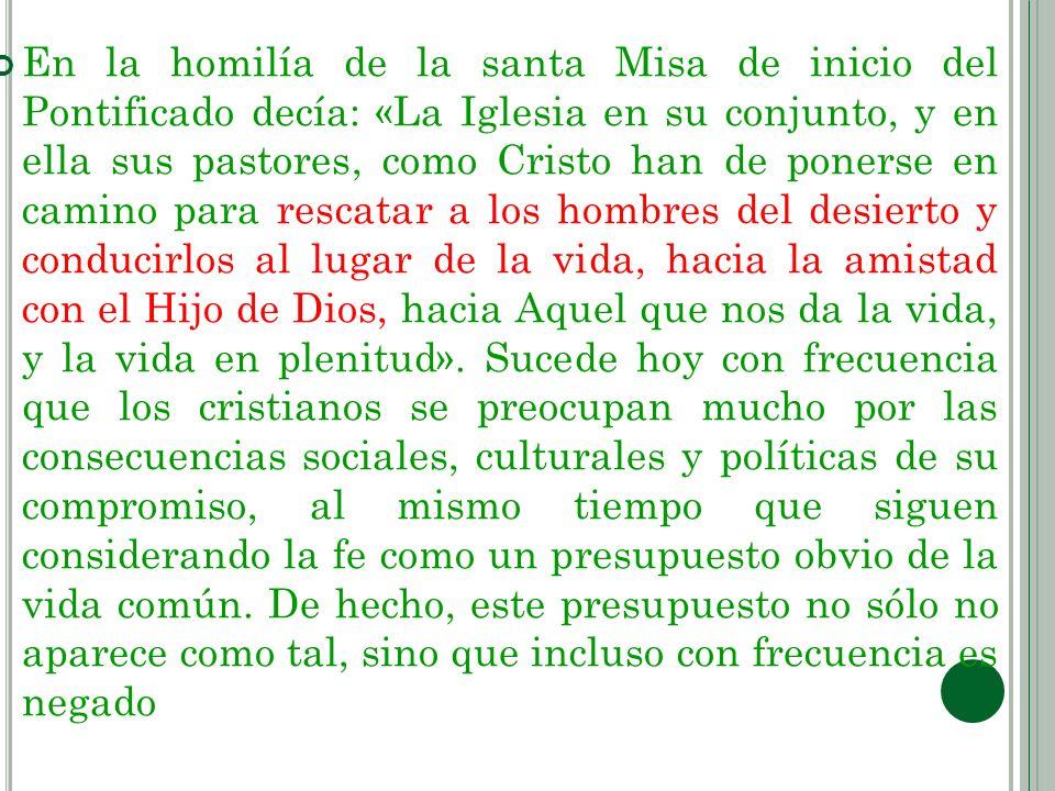 En la homilía de la santa Misa de inicio del Pontificado decía: «La Iglesia en su conjunto, y en ella sus pastores, como Cristo han de ponerse en cami