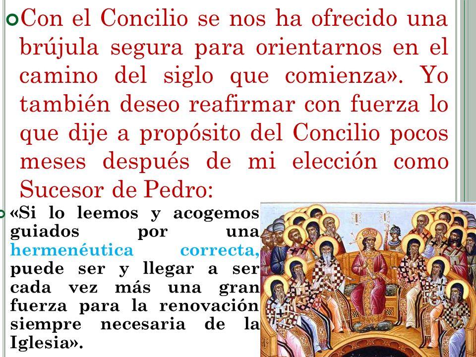 Con el Concilio se nos ha ofrecido una brújula segura para orientarnos en el camino del siglo que comienza». Yo también deseo reafirmar con fuerza lo