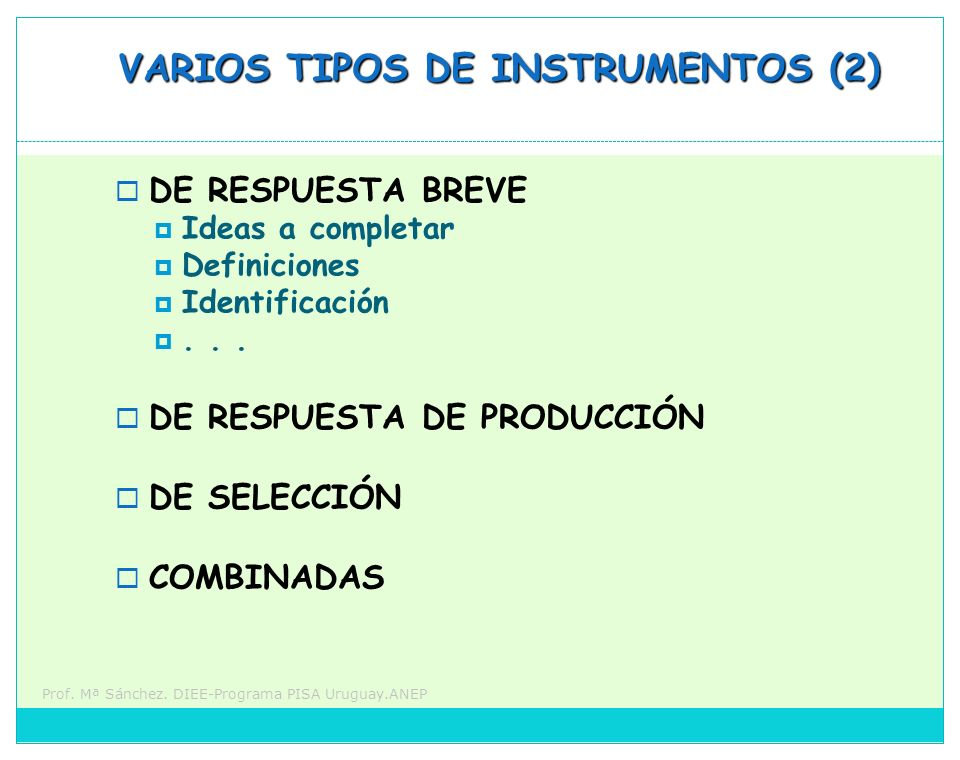 Prof. Mª Sánchez. DIEE-Programa PISA Uruguay.ANEP VARIOS TIPOS DE INSTRUMENTOS (2) DE RESPUESTA BREVE Ideas a completar Definiciones Identificación...