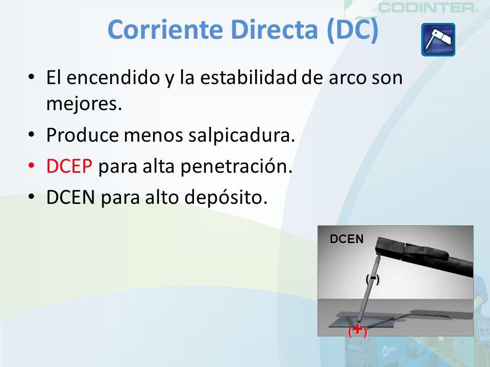 Corriente Directa (DC) El encendido y la estabilidad de arco son mejores. Produce menos salpicadura. DCEP para alta penetración. DCEN para alto depósi