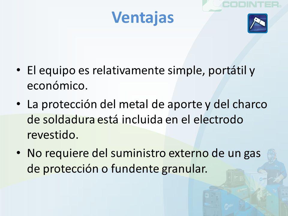Ventajas El equipo es relativamente simple, portátil y económico. La protección del metal de aporte y del charco de soldadura está incluida en el elec