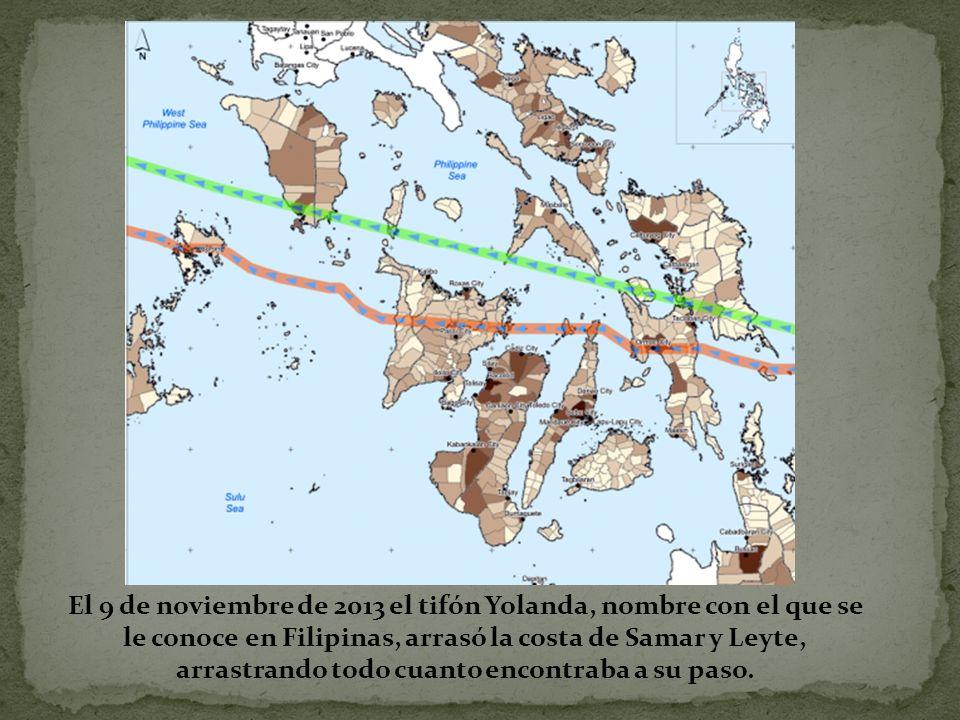 El 9 de noviembre de 2013 el tifón Yolanda, nombre con el que se le conoce en Filipinas, arrasó la costa de Samar y Leyte, arrastrando todo cuanto encontraba a su paso.