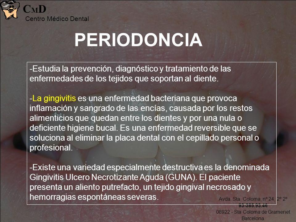 Avda. Sta. Coloma, nº 24, 2º 2º 93-385.93.46 08922 - Sta Coloma de Gramenet Barcelona CMDCMD Centro Médico Dental PERIODONCIA -Estudia la prevención,