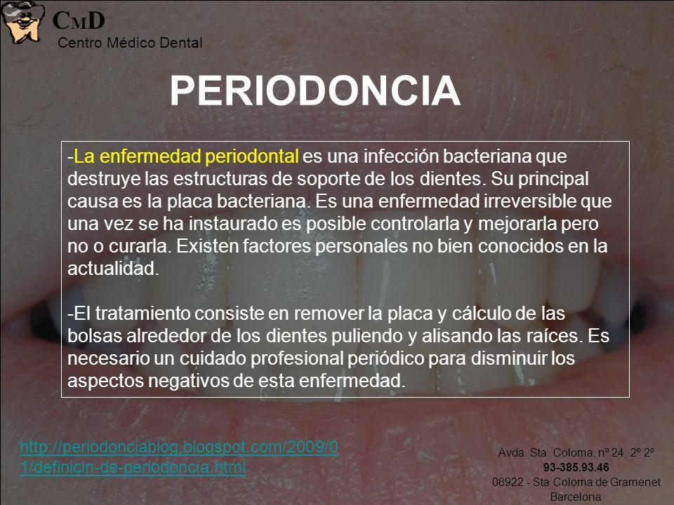 Avda. Sta. Coloma, nº 24, 2º 2º 93-385.93.46 08922 - Sta Coloma de Gramenet Barcelona CMDCMD Centro Médico Dental PERIODONCIA -La enfermedad periodont